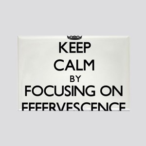 Keep Calm by focusing on EFFERVESCENCE Magnets