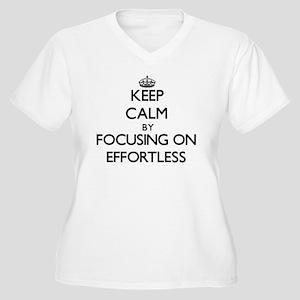 Keep Calm by focusing on EFFORTL Plus Size T-Shirt