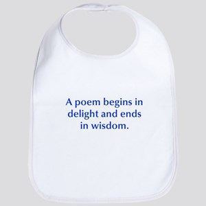 A poem begins in delight and ends in wisdom Bib