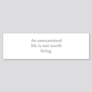 An unexamined life is not worth living Bumper Stic
