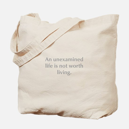 An unexamined life is not worth living Tote Bag