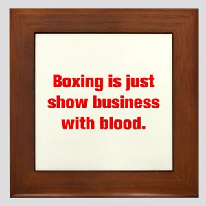 Boxing is just show business with blood Framed Til