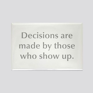 Decisions are made by those who show up Magnets