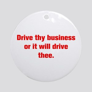 Drive thy business or it will drive thee Ornament