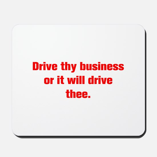 Drive thy business or it will drive thee Mousepad