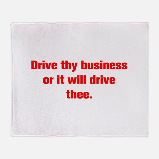 Drive thy business or it will drive thee Throw Bla