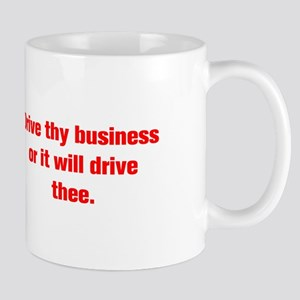 Drive thy business or it will drive thee Mugs