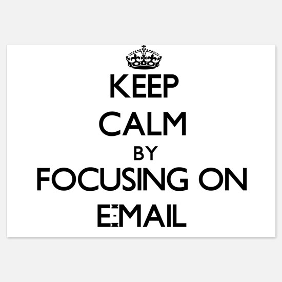 Keep Calm by focusing on E-MAIL Invitations