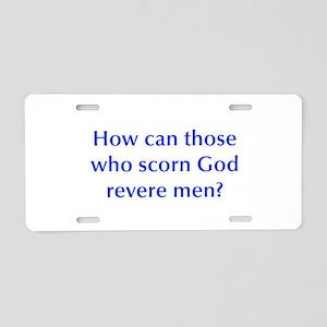 How can those who scorn God revere men Aluminum Li