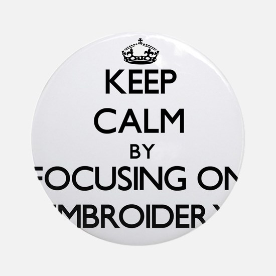 Keep Calm by focusing on EMBROIDE Ornament (Round)