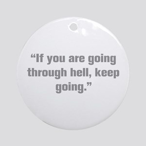 If you are going through hell keep going Ornament