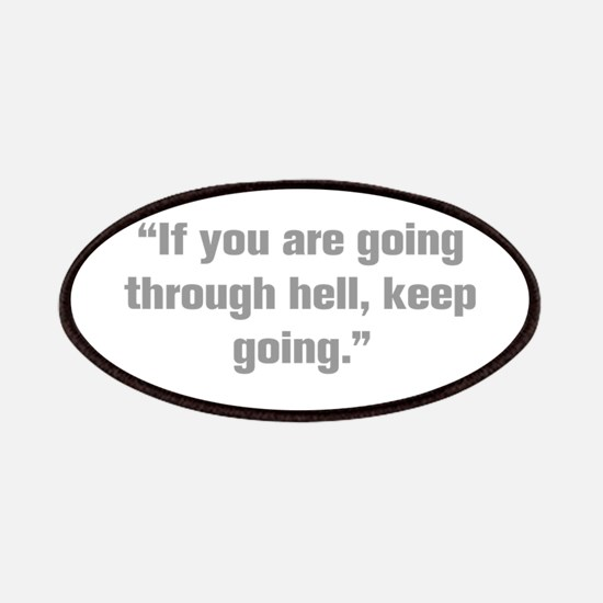 If you are going through hell keep going Patches