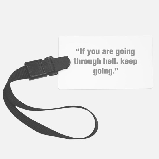 If you are going through hell keep going Luggage T