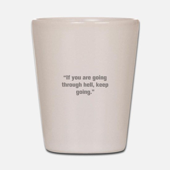 If you are going through hell keep going Shot Glas