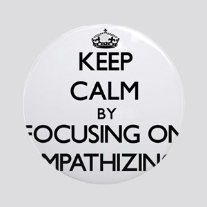 Keep Calm by focusing on EMPATHIZ Ornament (Round)