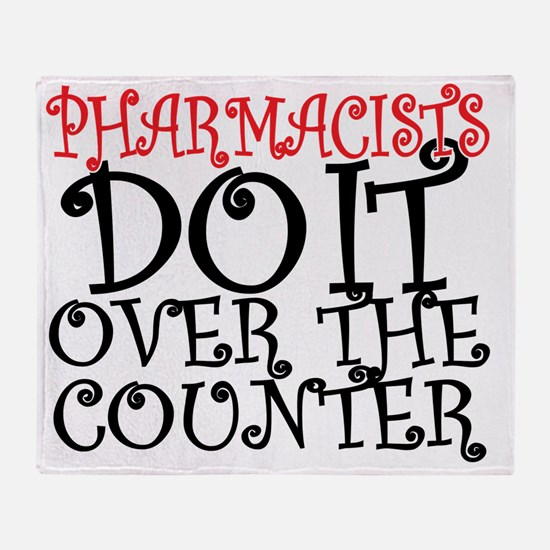 Pharmacists Do it over the Counter Throw Blanket