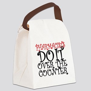 Pharmacists Do it over the Counte Canvas Lunch Bag