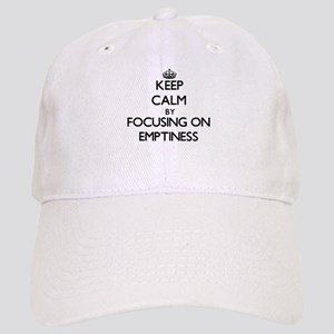 Keep Calm by focusing on EMPTINESS Cap
