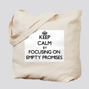 Keep Calm by focusing on Empty Promises Tote Bag