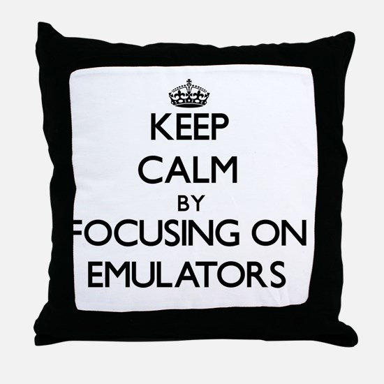 Keep Calm by focusing on EMULATORS Throw Pillow