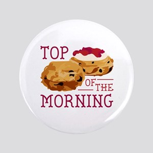 """Top Of The Morning 3.5"""" Button"""