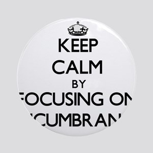 Keep Calm by focusing on ENCUMBRA Ornament (Round)