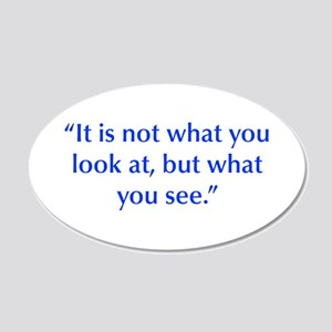 It is not what you look at but what you see Wall D