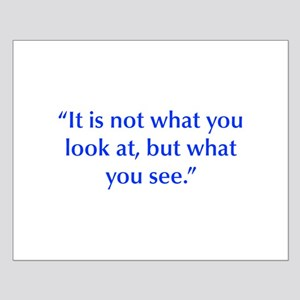 It is not what you look at but what you see Poster