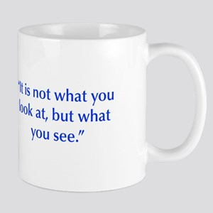 It is not what you look at but what you see Mugs