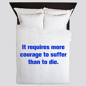 It requires more courage to suffer than to die Que