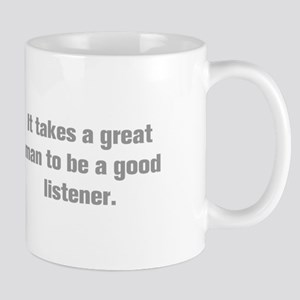 It takes a great man to be a good listener Mugs
