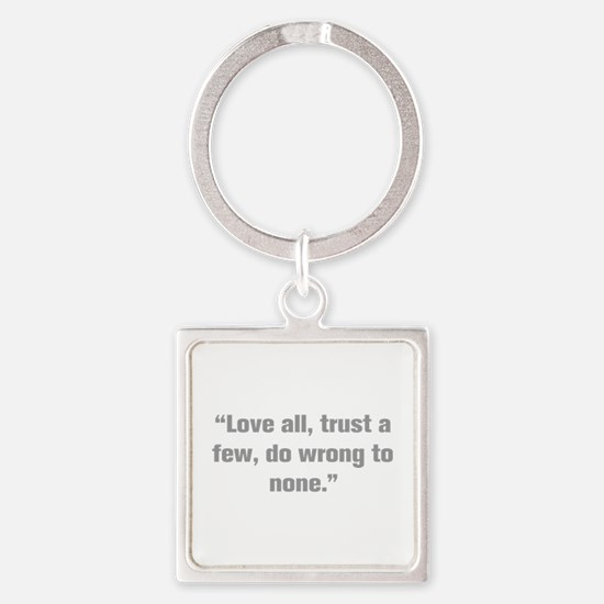 Love all trust a few do wrong to none Keychains