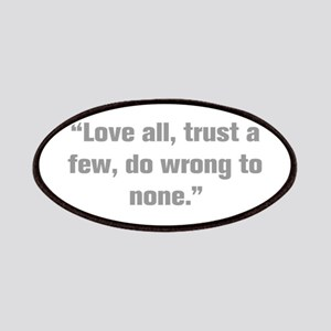Love all trust a few do wrong to none Patches