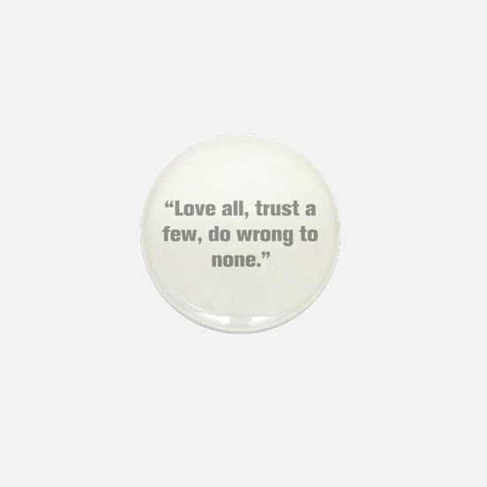 Love all trust a few do wrong to none Mini Button