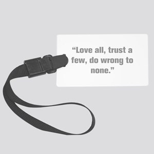 Love all trust a few do wrong to none Luggage Tag