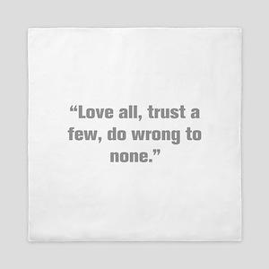 Love all trust a few do wrong to none Queen Duvet