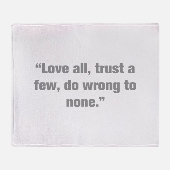 Love all trust a few do wrong to none Throw Blanke