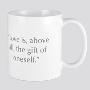 Love is above all the gift of oneself Mugs
