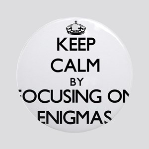 Keep Calm by focusing on ENIGMAS Ornament (Round)