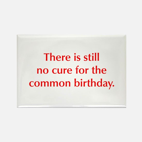 There is still no cure for the common birthday Mag