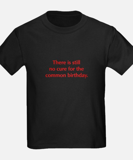There is still no cure for the common birthday T-S