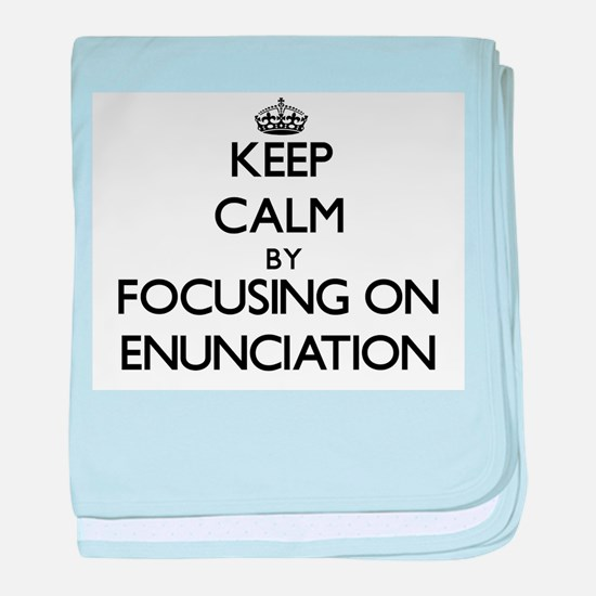 Keep Calm by focusing on ENUNCIATION baby blanket