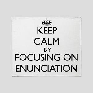 Keep Calm by focusing on ENUNCIATION Throw Blanket
