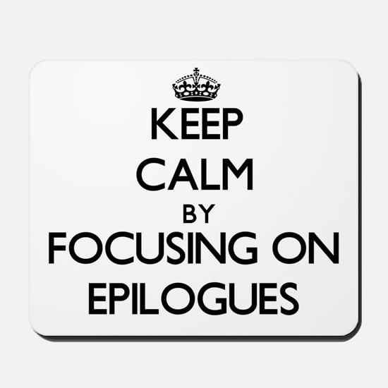 Keep Calm by focusing on EPILOGUES Mousepad