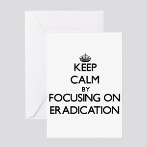 Keep Calm by focusing on ERADICATIO Greeting Cards