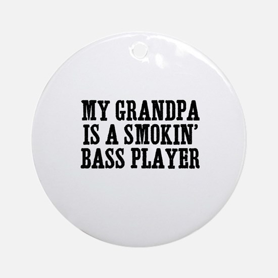 my grandpa is a smokin' bass  Ornament (Round)