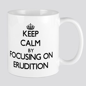 Keep Calm by focusing on ERUDITION Mugs
