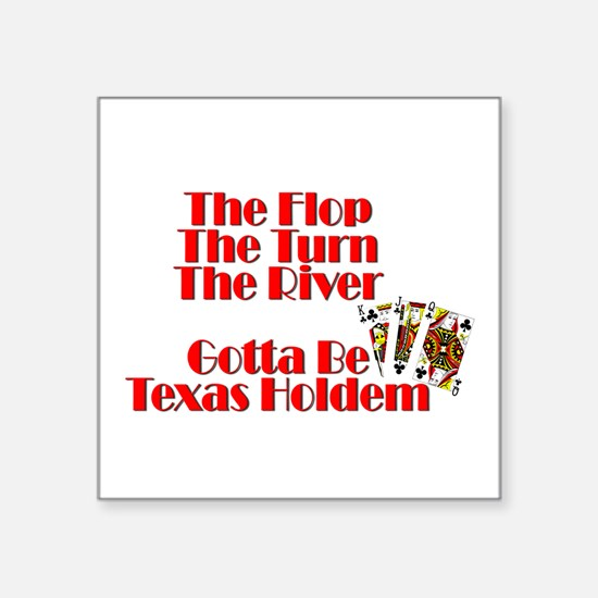 The Flop, The Turn, The River:Gotta be Tex Sticker