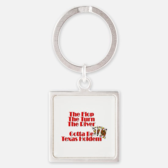 The Flop, The Turn, The River:Gotta be T Keychains