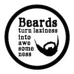 Beards: Laziness Into Awesomeness Round Car Magnet